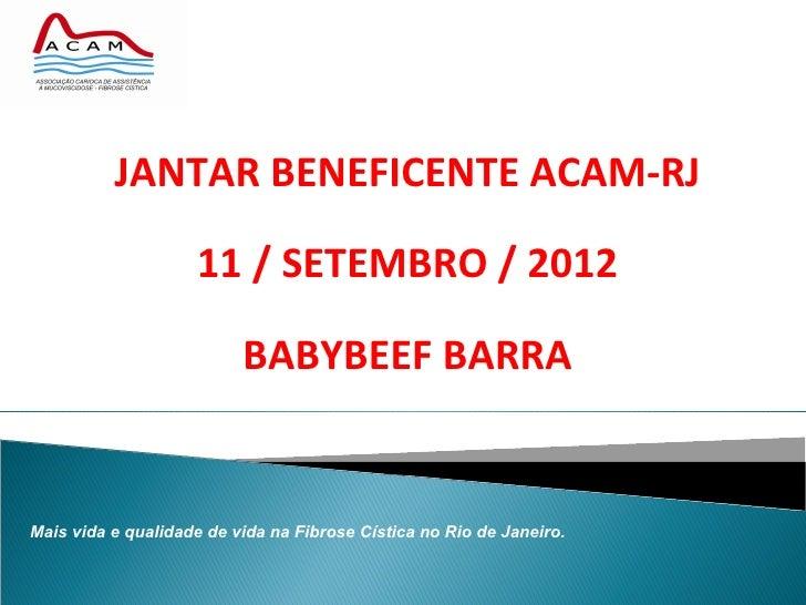 JANTAR BENEFICENTE ACAM-RJ                    11 / SETEMBRO / 2012                          BABYBEEF BARRAMais vida e qual...