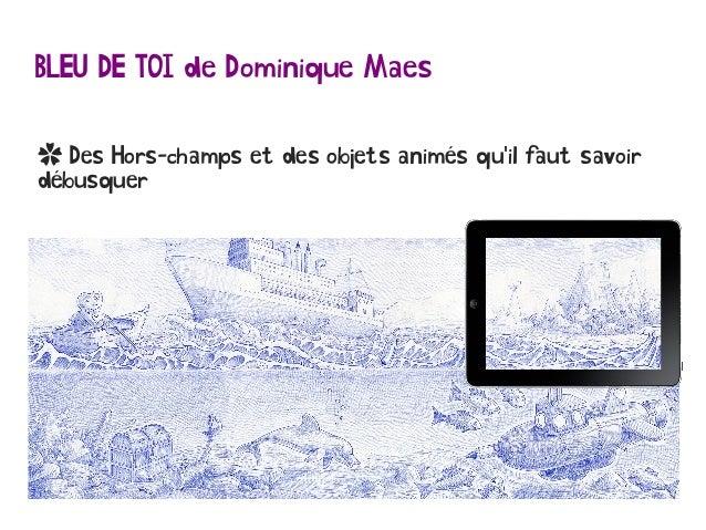 BLEU DE TOI de Dominique Maes ✿ Des Hors-champs et des objets animés qu'il faut savoir débusquer