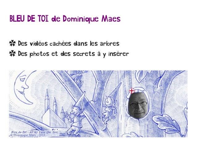 BLEU DE TOI de Dominique Maes ✿ Des vidéos cachées dans les arbres ✿ Des photos et des secrets à y insérer