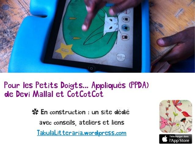 Pour les Petits Doigts... Appliqués (PPDA) de Devi Mallal et CotCotCot ✿ En construction : un site dédié avec conseils, at...