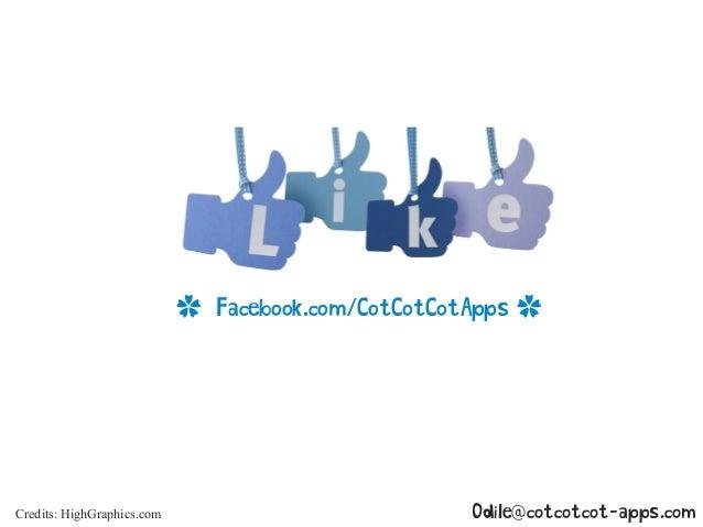 ✿ Facebook.com/CotCotCotApps ✿ Credits: HighGraphics.com Odile@cotcotcot-apps.com