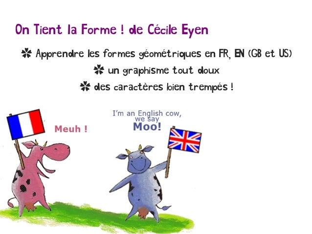 On Tient la Forme ! de Cécile Eyen ✿ Apprendre les formes géométriques en FR, EN (GB et US) ✿ un graphisme tout doux ✿ des...
