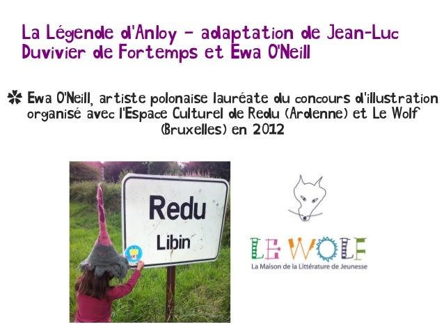 La Légende d'Anloy – adaptation de Jean-Luc Duvivier de Fortemps et Ewa O'Neill ✿ Ewa O'Neill, artiste polonaise lauréate ...