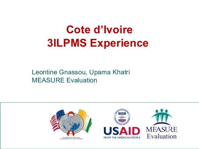 Cote d'Ivoire 3ILPMS Experience Leontine Gnassou, Upama Khatri MEASURE Evaluation