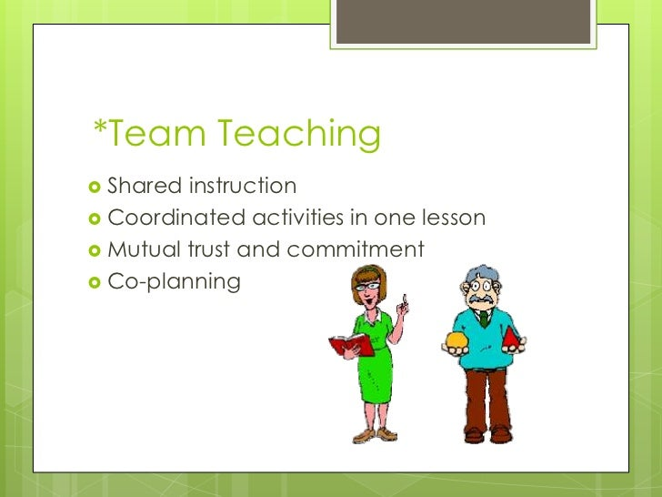 education team teaching co teaching essay There are significant advantages to station teaching, flexible grouping, a type of center teaching that i've called fitzell acceleration centers tm, as well as team teaching – where you can't tell who distinguish between the general education and special education teacher.