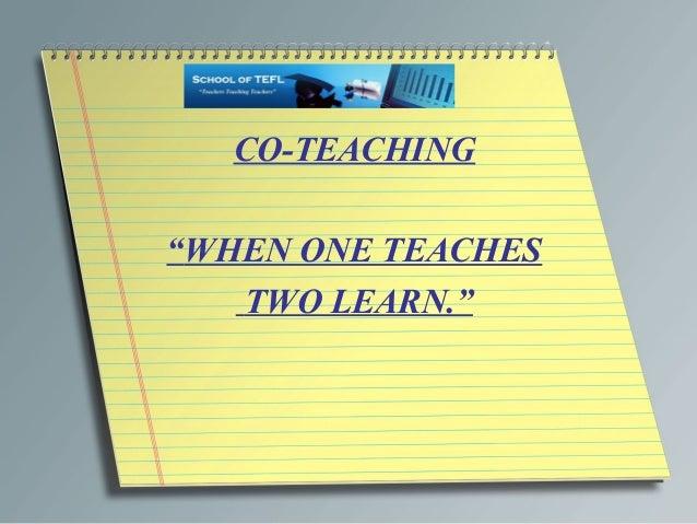"CO-TEACHING ""WHEN ONE TEACHES TWO LEARN."""