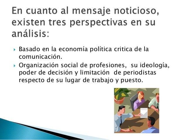  Basado en la economía política critica de la comunicación.  Organización social de profesiones, su ideología, poder de ...