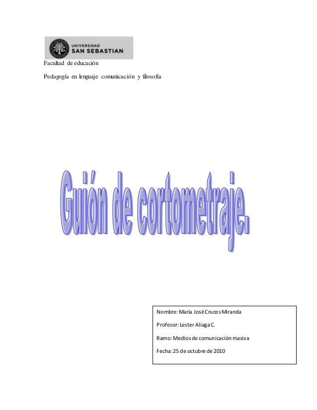 Facultad de educación Pedagogía en lenguaje comunicación y filosofía Nombre:María José CrucesMiranda Profesor:LesterAliaga...