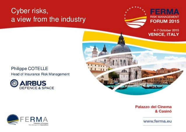 Cyber risks, a view from the industry Philippe COTELLE Head of Insurance Risk Management