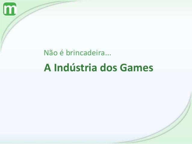 A Indústria dos Games Não é brincadeira...