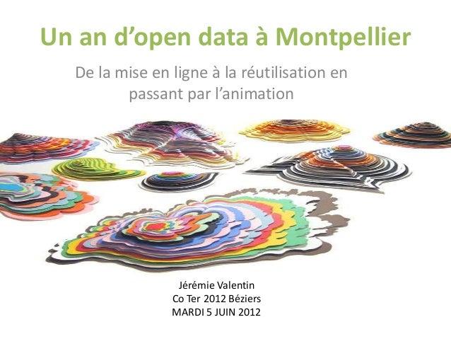 Un an d'open data à Montpellier De la mise en ligne à la réutilisation en passant par l'animation Jérémie Valentin Co Ter ...