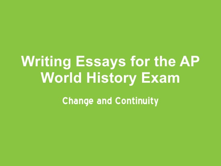 Writing Essays for the AP World History Exam Change and Continuity