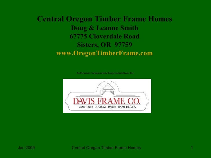 Authorized Independent Representatives for: Central Oregon Timber Frame Homes Doug & Leanne Smith 67775 Cloverdale Road Si...