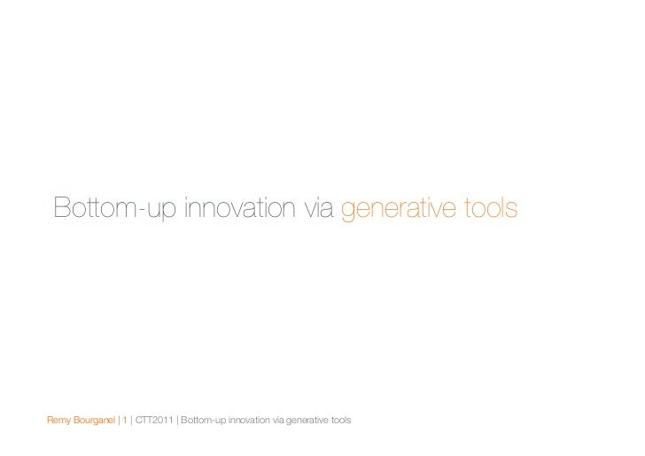 Bottom-up innovation via generative toolsRemy Bourganel | 1 | CTT2011 | Bottom-up innovation via generative tools