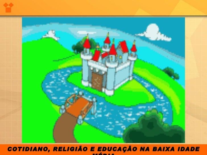 COTIDIANO, RELIGIÃO E EDUCAÇÃO NA BAIXA IDADE MÉDIA
