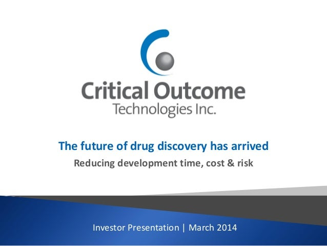The future of drug discovery has arrived Reducing development time, cost & risk  Investor Presentation   March 2014