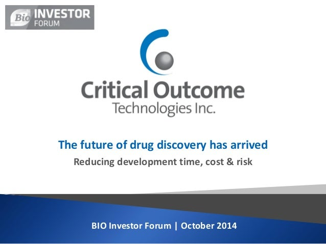 BIO Investor Forum | October 2014  The future of drug discovery has arrived Reducing development time, cost & risk