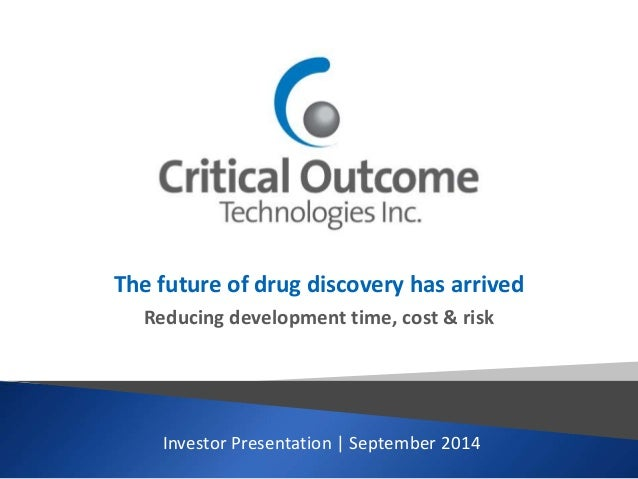The future of drug discovery has arrived  Reducing development time, cost & risk  Investor Presentation | September 2014
