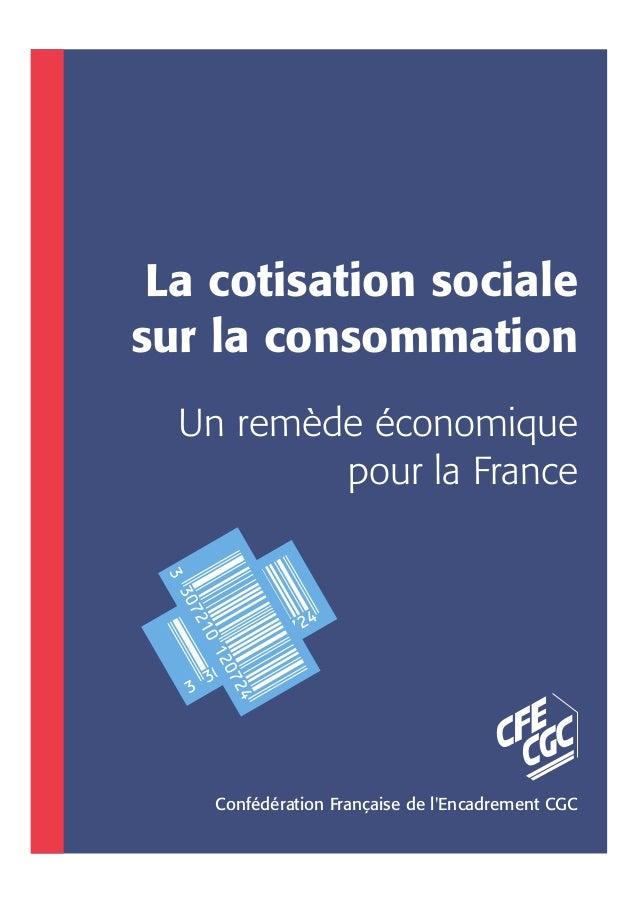 La cotisation sociale sur la consommation Un remède économique pour la France Confédération Française de l'Encadrement CGC
