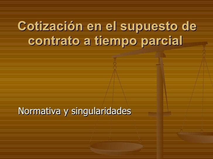 Cotización en el supuesto de contrato a tiempo parcial   Normativa y singularidades