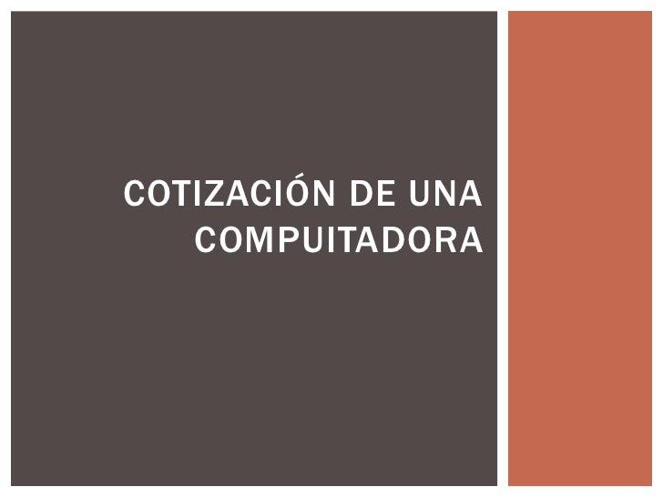 Cotización de una compuitadora<br />