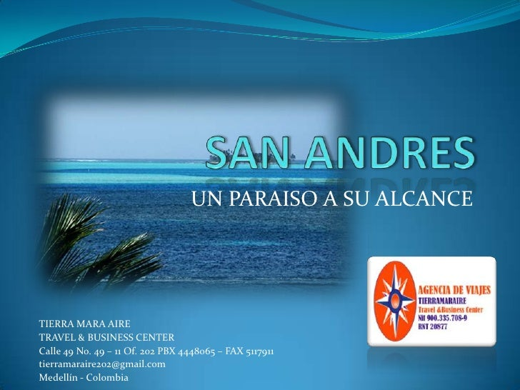 SAN ANDRES<br />UN PARAISO A SU ALCANCE<br />TIERRA MARA AIRE<br />TRAVEL & BUSINESS CENTER<br />Calle 49 No. 49 – 11 Of. ...
