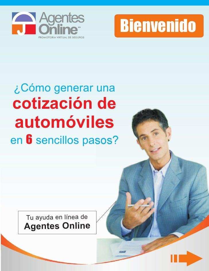 Bienvenido   ¿Cómo generar una cotización de automóviles en 6 sencillos pasos?        Tu ayuda en línea de   Agentes Online