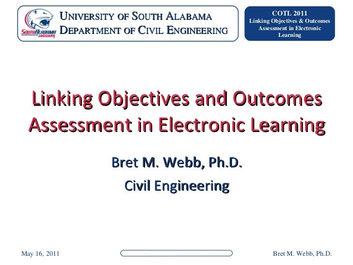 Linking Objectives and Outcomes Assessment in Electronic Learning Bret M. Webb, Ph.D. Civil Engineering