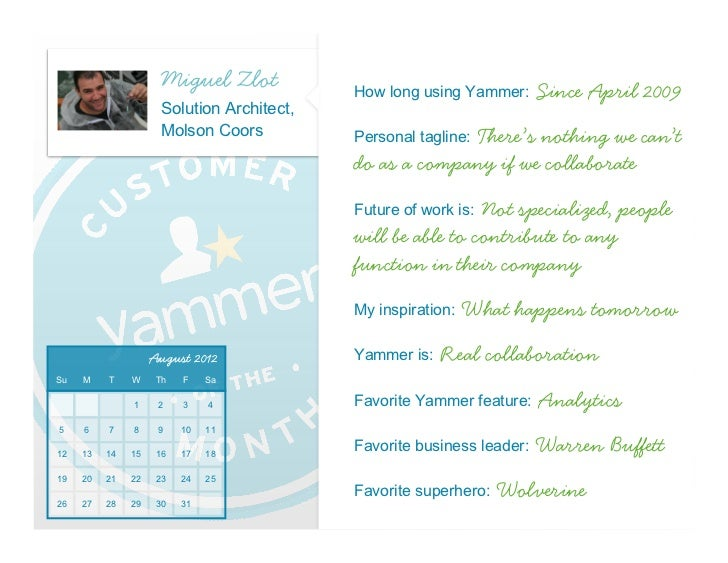 Miguel Zlot           How long using Yammer:      Since April 2009                     Solution Architect,                ...