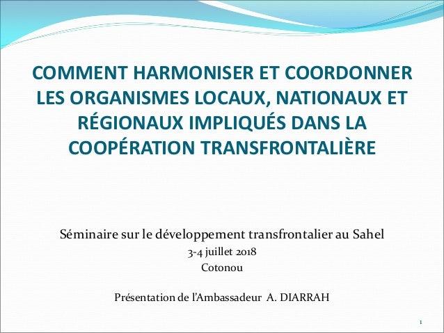 COMMENT HARMONISER ET COORDONNER LES ORGANISMES LOCAUX, NATIONAUX ET RÉGIONAUX IMPLIQUÉS DANS LA COOPÉRATION TRANSFRONTALI...
