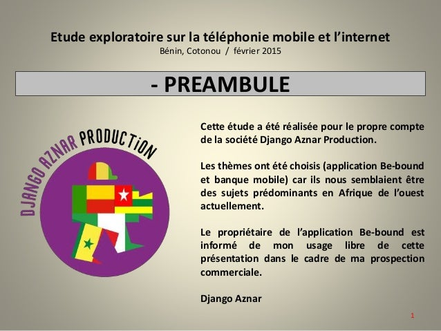 Etude exploratoire sur la téléphonie mobile et l'internet Bénin, Cotonou / février 2015 Cette étude a été réalisée pour le...