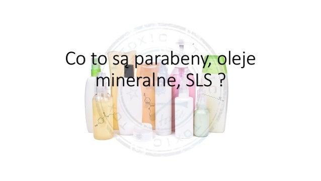 Co to są parabeny, oleje mineralne, SLS ?