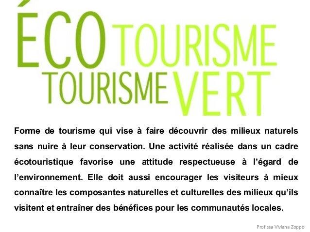 Forme de tourisme qui vise à faire découvrir des milieux naturels sans nuire à leur conservation. Une activité réalisée da...