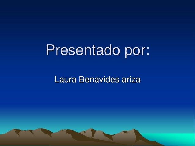 Presentado por: Laura Benavides ariza