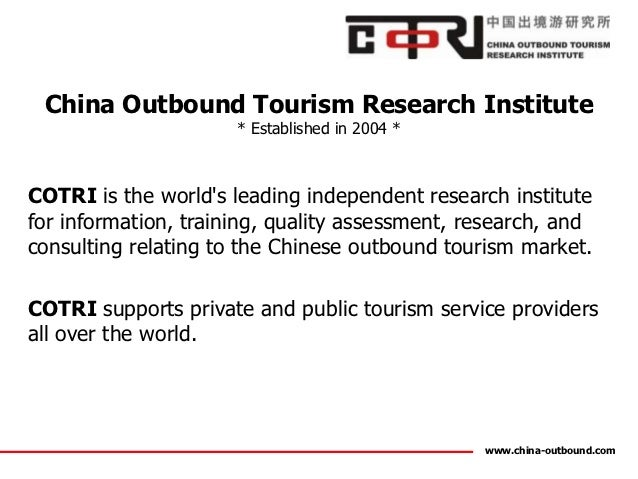 China Outbound Tourism Research Institute                      * Established in 2004 *COTRI is the worlds leading independ...