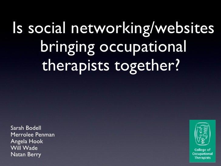 Sarah Bodell Merrolee Penman Angela Hook Will Wade Natan Berry Is social networking/websites bringing occupational therapi...
