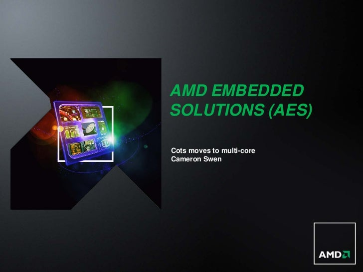 AMD EMBEDDEDSOLUTIONS (AES)Cots moves to multi-coreCameron Swen