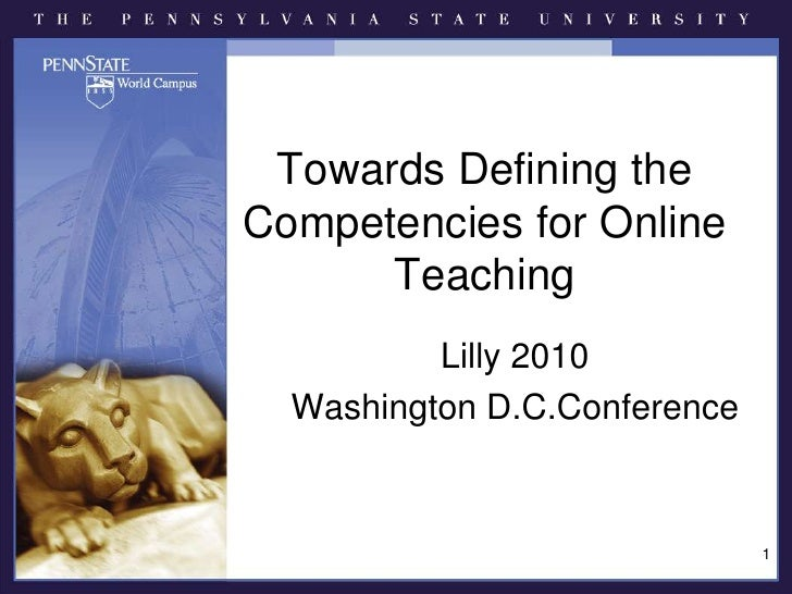 Towards Defining the Competencies for Online Teaching<br />Lilly 2010<br />Washington D.C.Conference<br />1<br />