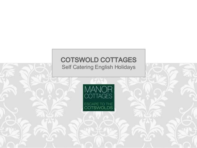 COTSWOLD COTTAGES COTSWOLD COTTAGES Self Catering English Holidays Escape to the Cotswolds