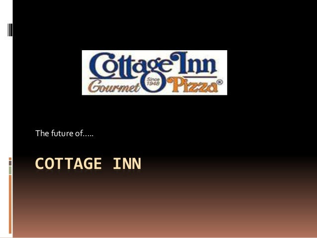 COTTAGE INN The future of…..