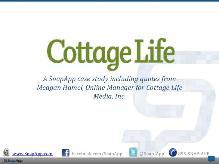 A SnapApp case study including quotes from         Meagan Hamel, Online Manager for Cottage Life                         M...