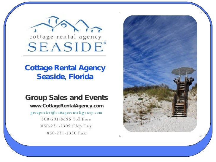 Cottage Rental Agency Seaside, Florida Group Sales and Events www.CottageRentalAgency.com [email_address] 800-591-8696 Tol...