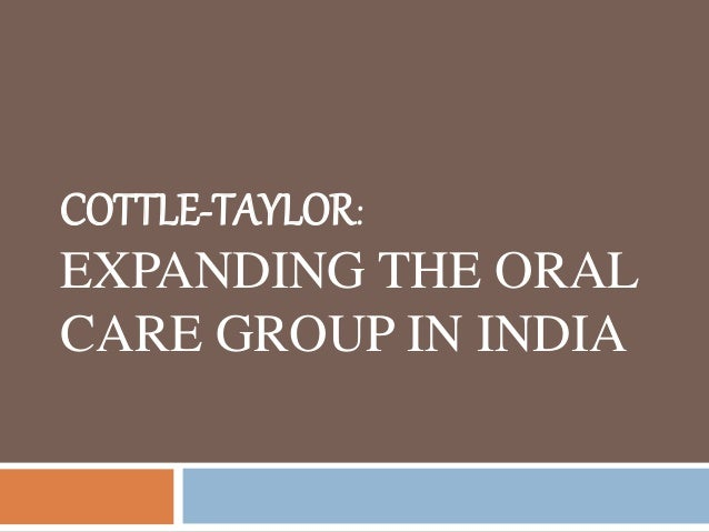 cottle taylor expanding the oral care group in india essay Cottle taylor - expanding the oral group in india analysis of cottle cottle taylor presenation cottle taylor  cottle-taylor: expanding the oral care group in india byjashon yamnam kanu priya singh kritika jindal  documents similar to cottle taylor case study cottle taylor uploaded by nitin shivnani.