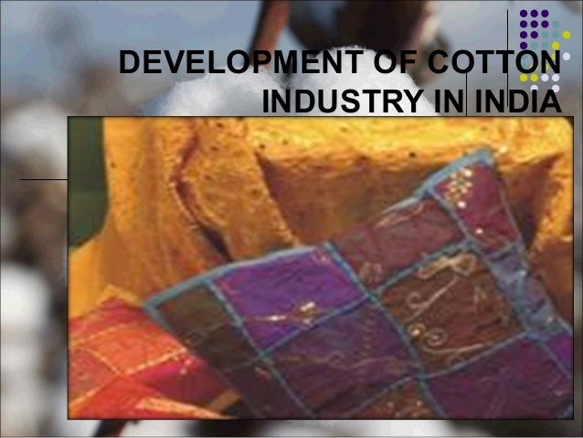 DEVELOPMENT OF COTTON INDUSTRY IN INDIA