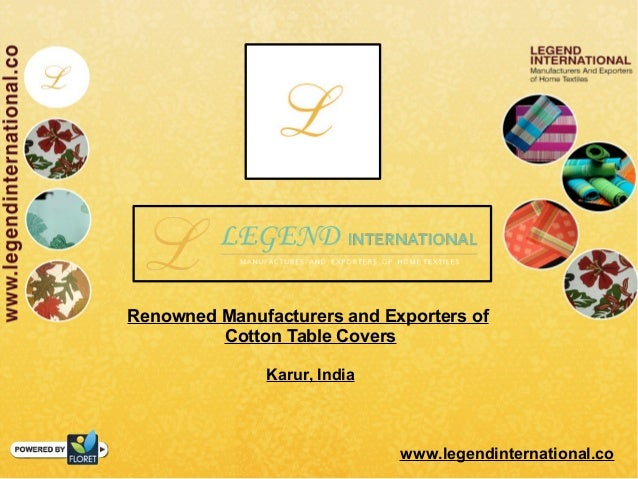 Renowned Manufacturers and Exporters of Cotton Table Covers Karur, India www.legendinternational.co