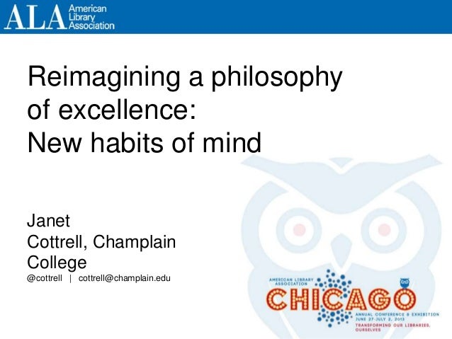 Reimagining a philosophy of excellence: New habits of mind Janet Cottrell, Champlain College @cottrell | cottrell@champlai...