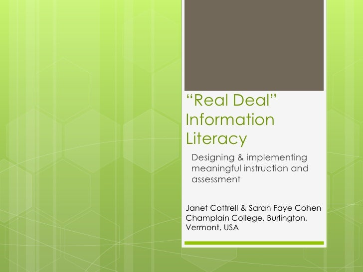 """Real Deal""InformationLiteracy Designing & implementing meaningful instruction and assessmentJanet Cottrell & Sarah Faye C..."