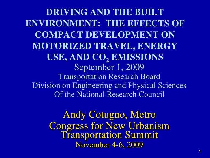1<br />DRIVING AND THE BUILT ENVIRONMENT:  THE EFFECTS OF COMPACT DEVELOPMENT ON MOTORIZED TRAVEL, ENERGY USE, AND CO2 EMI...