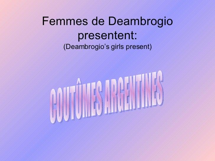 Femmes de Deambrogio presentent: (Deambrogio's girls present) COUTÛMES ARGENTINES