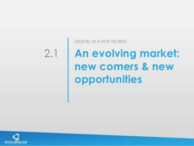 DIGITAL IN A FEW WORDS2.1   An evolving market:      new comers & new      opportunities